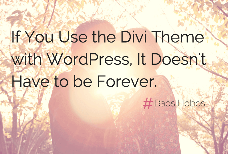 If You Use the Divi Theme with WordPress, It Doesn't Have to be Forever