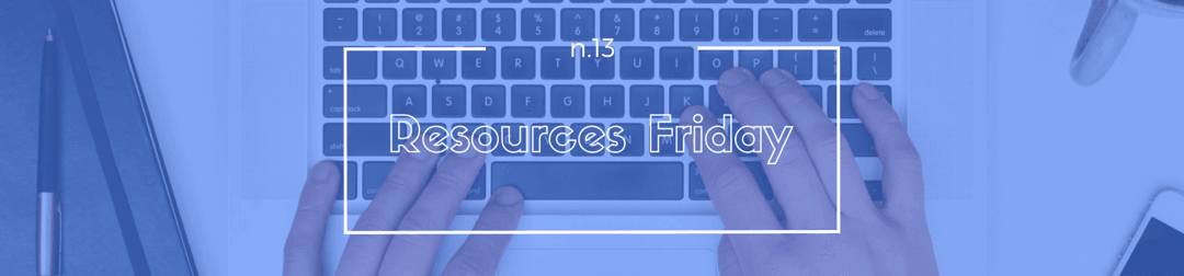 Resources Friday n.13