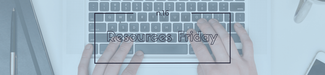 Resources Friday n.16