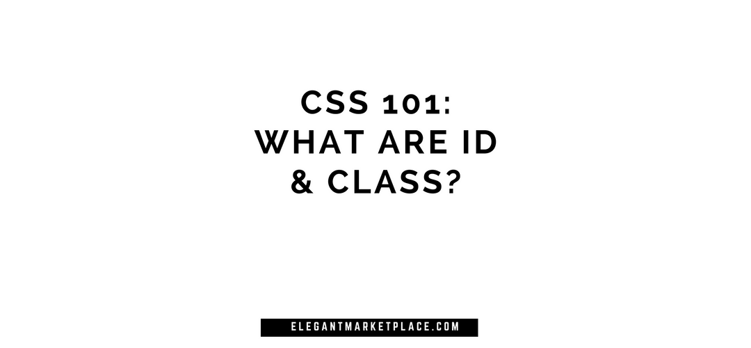 CSS 101: What are ID and Class?