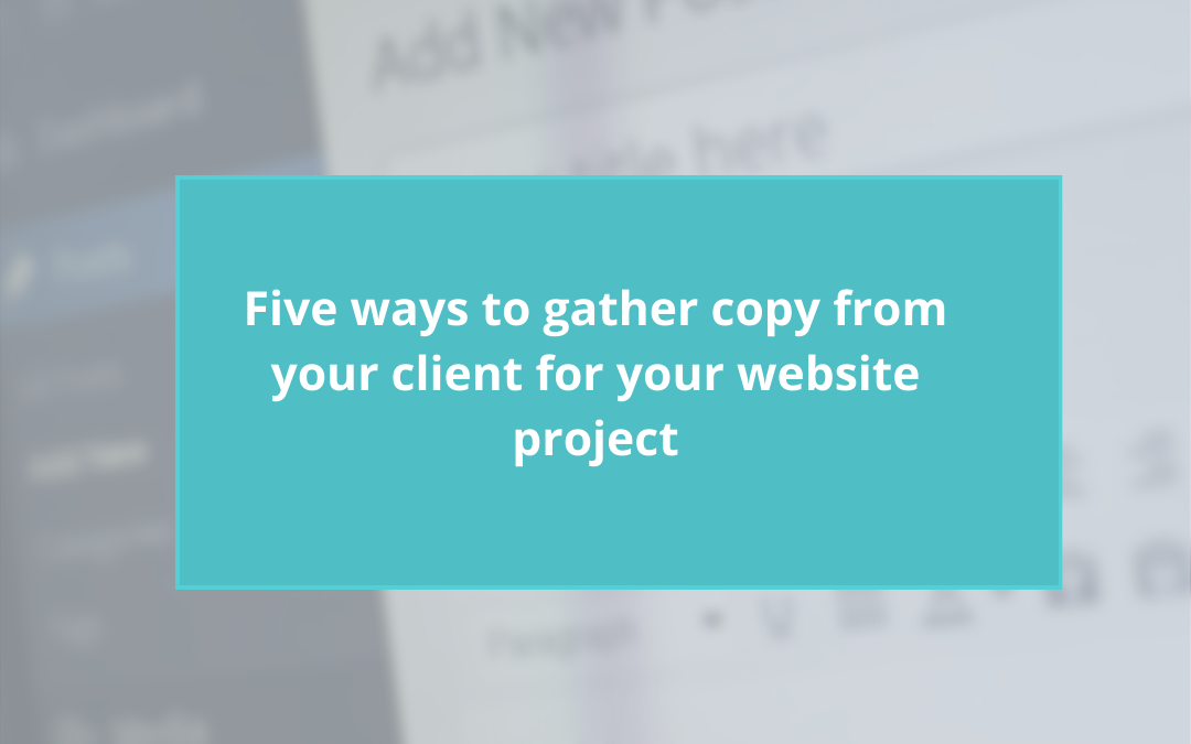 Five ways to gather copy from your client for your website project