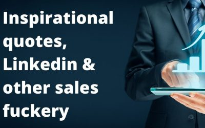 Inspiration quotes, Linkedin & other sales f*ckery