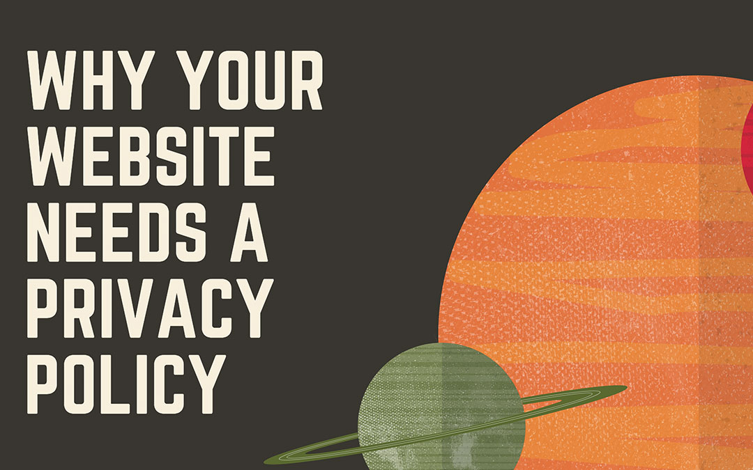 Why your website needs a Privacy Policy