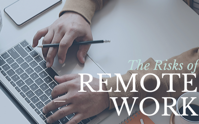 The Risks of Working Remotely and How to Mitigate Them